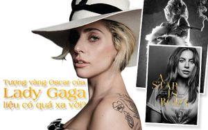 Từ 'Machete Kills' đến 'A Star Is Born': Hành trình chinh phục tượng vàng Oscar của Lady Gaga liệu có quá xa vời?