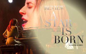'A Star Is Born': Một bản tình ca ngọt ngào, nhưng còn quá nhiều vật cản để chạm tới tượng vàng Oscar!