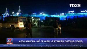 Afghanistan: Nổ ở Kabul gây nhiều thương vong