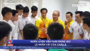 Huấn luyện viên Park Hang Seo là nhân vật của Châu Á