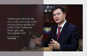 Sếp Viettel: 'Chúng tôi sẽ cung cấp thử nghiệm dịch vụ 5G trong quý 3/2019 tại Hà Nội và TP HCM'