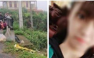 Vụ nữ sinh lớp 10 tử vong sau nhiều ngày mất tích khi đi tập văn nghệ: Có dấu hiệu của tai nạn giao thông