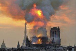 Nguyên nhân gây cháy khủng khiếp ở Nhà thờ Đức Bà Paris?