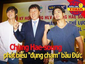 HLV Chung Hae-soung phát biểu 'đụng chạm' bầu Đức