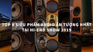 8 siêu phẩm audio ấn tượng nhất Hi-end Show 2019