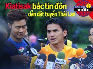 Kiatisak bác bỏ tin đồn; Thái Lan tuyên chiến tại VCK châu Á