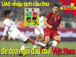 UAE đe dọa ngôi đầu của Việt Nam; dời lịch thi đấu bóng đá VN