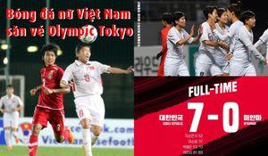 Bóng đá nữ Việt Nam săn vé Olympic Tokyo 2020