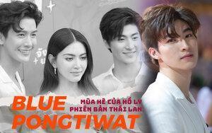 Chàng nam phụ Blue Pongtiwat hot không kém cặp Push Puttichai - Mai Davika của 'Mùa hè của hồ ly' bản Thái