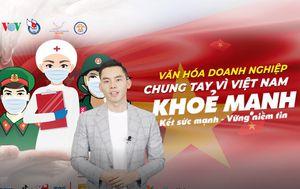 Phòng chống dịch COVID-19: Chung tay Vì một Việt Nam khỏe mạnh