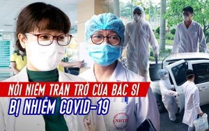 Nỗi niềm trăn trở của bác sĩ cấp cứu nhiễm COVID-19: 'Không lo bệnh mình nặng mà luôn sợ đồng nghiệp bị lây'