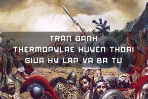 Trận đánh huyền thoại của người Hy Lạp: 300 quân chống 10.000 người