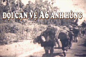 Phát sóng phim tài liệu 'Đội cận vệ A6 anh hùng'
