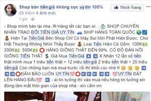 Sau Tết Mậu Tuất, rộ lên chiêu rao bán tiền giả qua Facebook