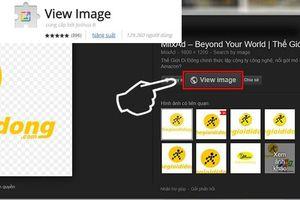 Hướng dẫn khui nút 'Xem hình ảnh' trở lại khi tìm kiếm ảnh trên Google