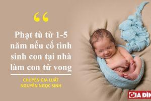 Cố tình sinh con tại nhà khiến trẻ tử vong: Sản phụ có thể bị phạt tù từ 1-5 năm