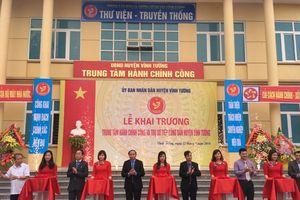 Vĩnh Phúc: Khai trương Trung tâm hành chính công và Trụ sở tiếp công dân Vĩnh Tường