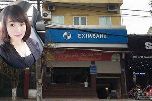 Vụ mất 50 tỷ ở Eximbank: Ngân hàng đưa ra đề nghị 'tạm ứng' 1,55 tỷ đồng