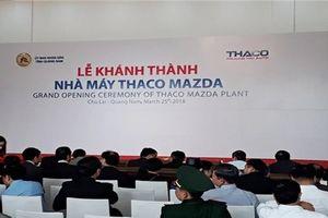 Thaco khánh thành nhà máy sản xuất, lắp ráp xe Mazda lớn nhất Đông Nam Á