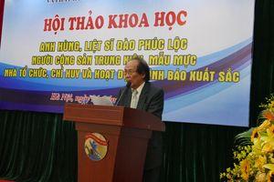 Hội thảo khoa học về Anh hùng, Liệt sĩ Đào Phúc Lộc: Người Cộng sản trung kiên, nhà tình báo xuất sắc