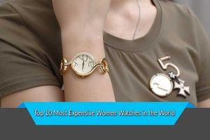 Top 10 mẫu đồng hồ nữ đắt nhất thế giới