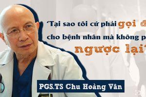PGS.TS Chu Hoàng Vân kể chuyện khám bệnh khách 'VIP': Bệnh nhân bao giờ cũng đúng