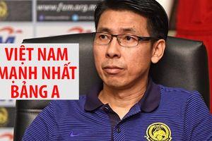 AFF Cup 2018: HLV Malaysia đánh giá Việt Nam mạnh nhất bảng A