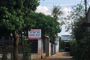 Đắk Lắk: Quản lý chặt chẽ phòng khám tư sau vụ nữ Hiệu trưởng tử vong khi truyền thuốc