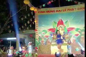 'Nhảy sexy' trong lễ Phật đản ở chùa Đà Nẵng