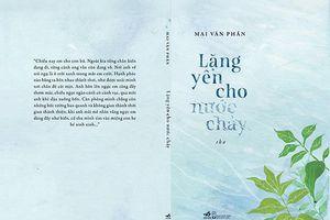 'Lặng yên cho nước chảy' của Mai Văn Phấn: Vì sao hấp dẫn?