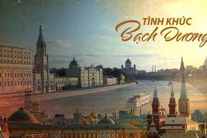 Nước Nga đẹp như một tình khúc và những cuộc tình day dứt nhớ thương
