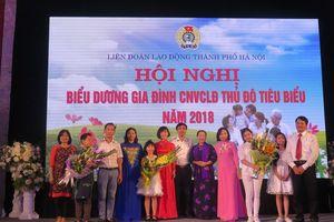 Biểu dương, khen thưởng 100 gia đình CNVCLĐ Thủ đô tiêu biểu năm 2018