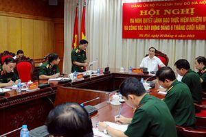 Đảng ủy Bộ Tư lệnh Thủ đô họp ra nghị quyết lãnh đạo công tác 6 tháng cuối năm 2018