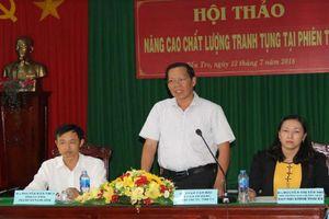 TAND tỉnh Bến Tre: Tổ chức hội thảo nâng cao chất lượng tranh tụng tại phiên tòa
