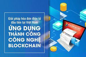MISA trình làng giải pháp hóa đơn điện tử duy nhất tại Việt Nam áp dụng thành công Blockchain