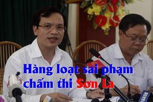 NÓNG: Công bố chi tiết hàng loạt sai phạm chấm thi THPT Quốc gia 2018 ở Sơn La