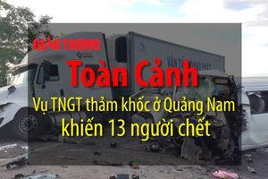 Toàn cảnh vụ TNGT thảm khốc ở Quảng Nam khiến 13 người chết