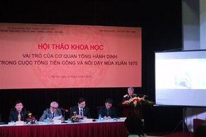 Hội thảo 'Vai trò của cơ quan Tổng hành dinh trong cuộc tổng tiến công và nổi dậy mùa xuân 1975'