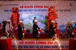 Quảng Nam: Khởi công xây dựng Nhà máy Tái sử dụng Nước