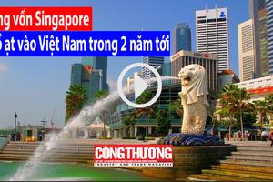 Dòng vốn Singapore sẽ ồ ạt vào Việt Nam trong 2 năm tới l Bản tin sự kiện và con số ngày 28/7/18