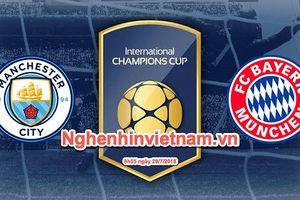 Bayern Munich vs Manchester City, cúp ICC 2018: lối nào cho Pep Guardiola?