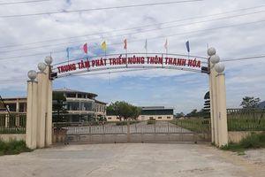 Thanh Hóa: Đầu tư xây dựng Trung tâm phát triển nông thôn hàng chục tỷ đồng... hoang phí