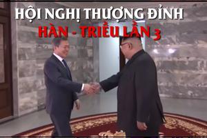 Sẽ có hội nghị thượng đỉnh Hàn - Triều lần 3 tại Bình Nhưỡng
