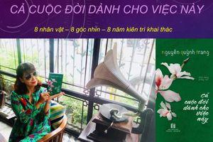 Nhà văn Nguyễn Quỳnh Trang dành 8 năm để phỏng vấn 8 nhân vật cho cuốn sách mới