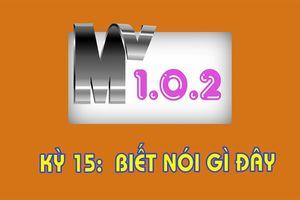 MV 1.0.2 - Kỳ 15: Biết nói gì đây