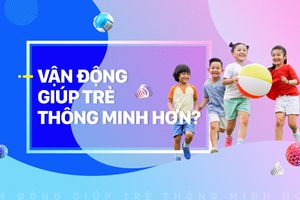 Vận động giúp trẻ em thông minh hơn?