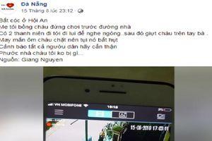 Thực hư clip 2 thanh niên phóng xe máy bắt cóc trẻ em ở Hội An
