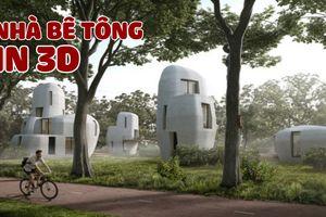 Công nghệ 3D 'in' bê tông xây nhà mới vừa tiết kiệm lại nhiều kiểu dáng