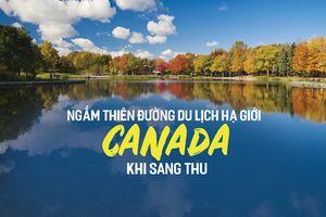 Ngắm thiên đường du lịch hạ giới Canada khi sang thu
