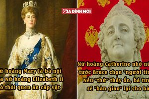 7 nữ hoàng 'nổi tiếng đi kèm tai tiếng' với những sở thích kỳ quặc nhất trong lịch sử
